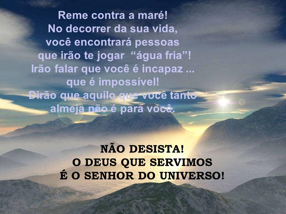 Tenha sonhos! É nos seus sonhos que Deus age e revela o seu infinito poder. NUNCA DEIXE DE SONHAR! TENHA OBJETIVOS!
