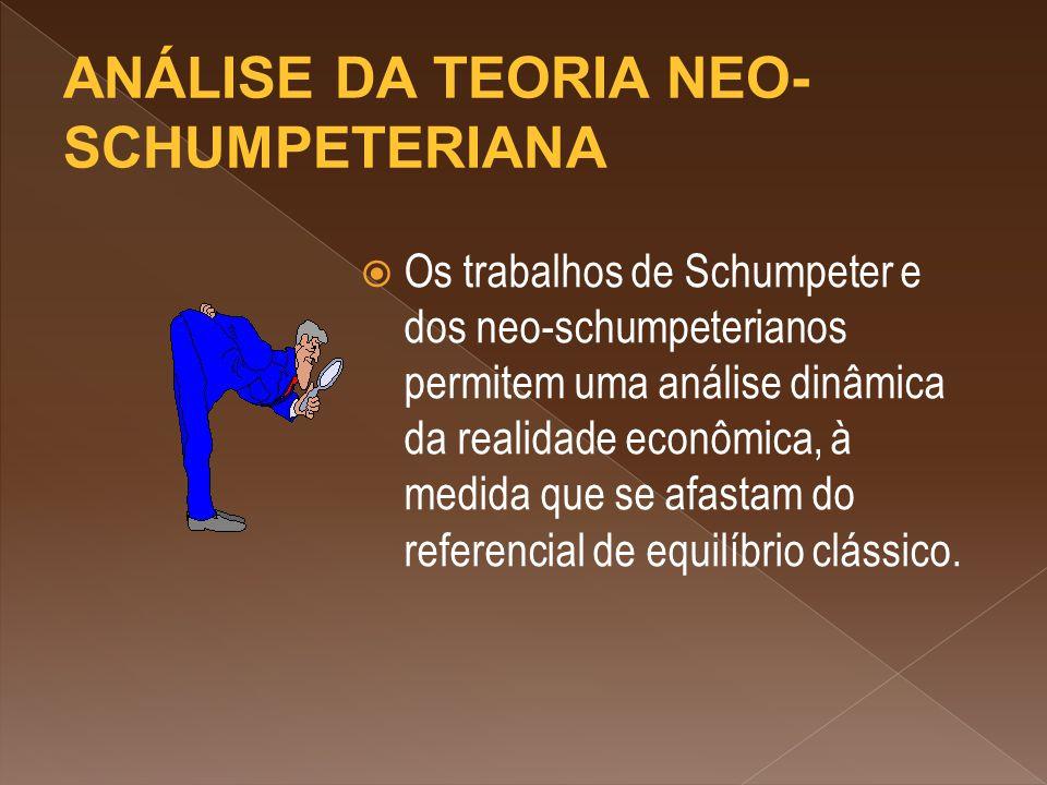  Os trabalhos de Schumpeter e dos neo-schumpeterianos permitem uma análise dinâmica da realidade econômica, à medida que se afastam do referencial de