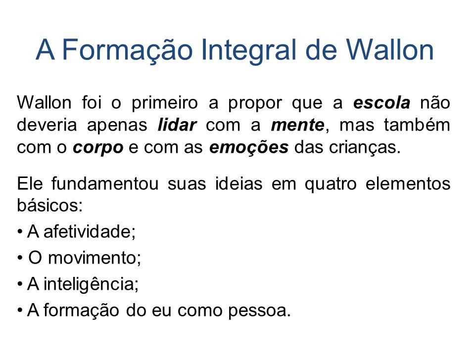 Wallon foi o primeiro a propor que a escola não deveria apenas lidar com a mente, mas também com o corpo e com as emoções das crianças. Ele fundamento