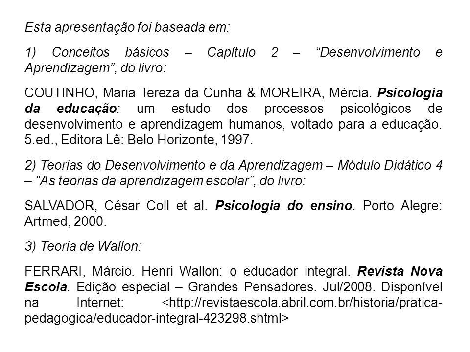"""Esta apresentação foi baseada em: 1) Conceitos básicos – Capítulo 2 – """"Desenvolvimento e Aprendizagem"""", do livro: COUTINHO, Maria Tereza da Cunha & MO"""