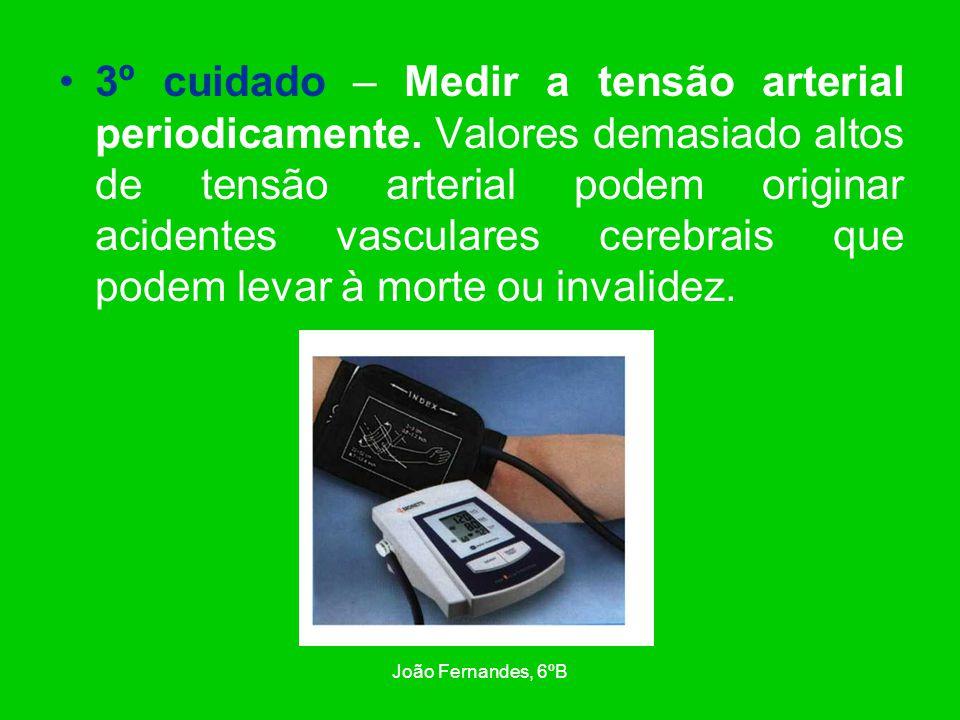 João Fernandes, 6ºB 3º cuidado – Medir a tensão arterial periodicamente. Valores demasiado altos de tensão arterial podem originar acidentes vasculare