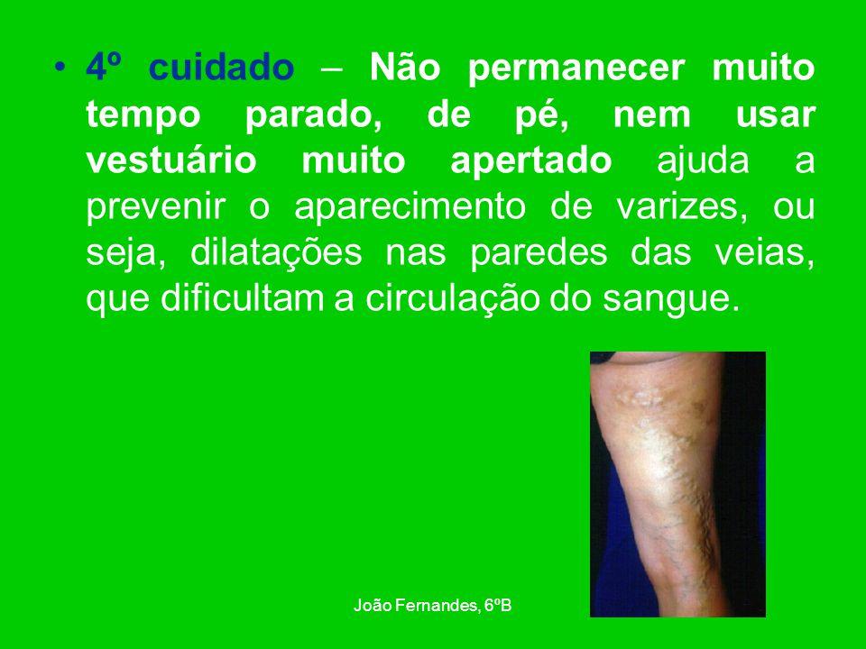 João Fernandes, 6ºB 5º cuidado – Controlar as infecções, por exemplo, dos dentes, da garganta e dos ouvidos, que podem causar certas doenças cardíacas.