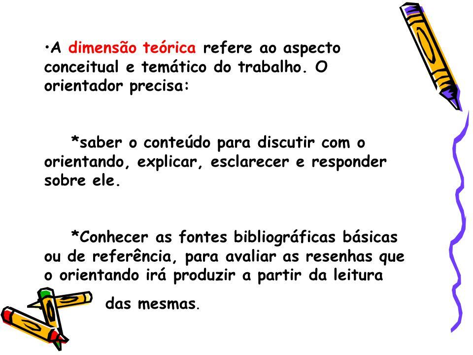 A dimensão teórica refere ao aspecto conceitual e temático do trabalho.