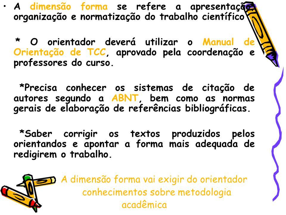 A dimensão forma se refere a apresentação, organização e normatização do trabalho científico * O orientador deverá utilizar o Manual de Orientação de TCC, aprovado pela coordenação e professores do curso.