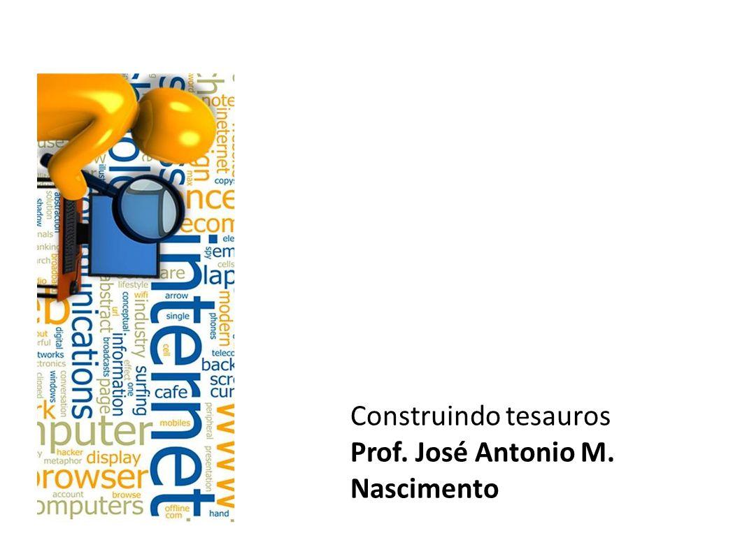 Construindo tesauros Prof. José Antonio M. Nascimento