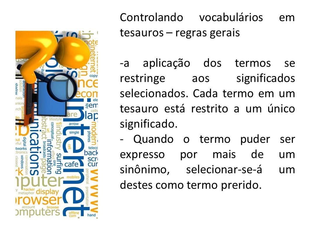 Controlando vocabulários em tesauros – regras gerais -a aplicação dos termos se restringe aos significados selecionados.