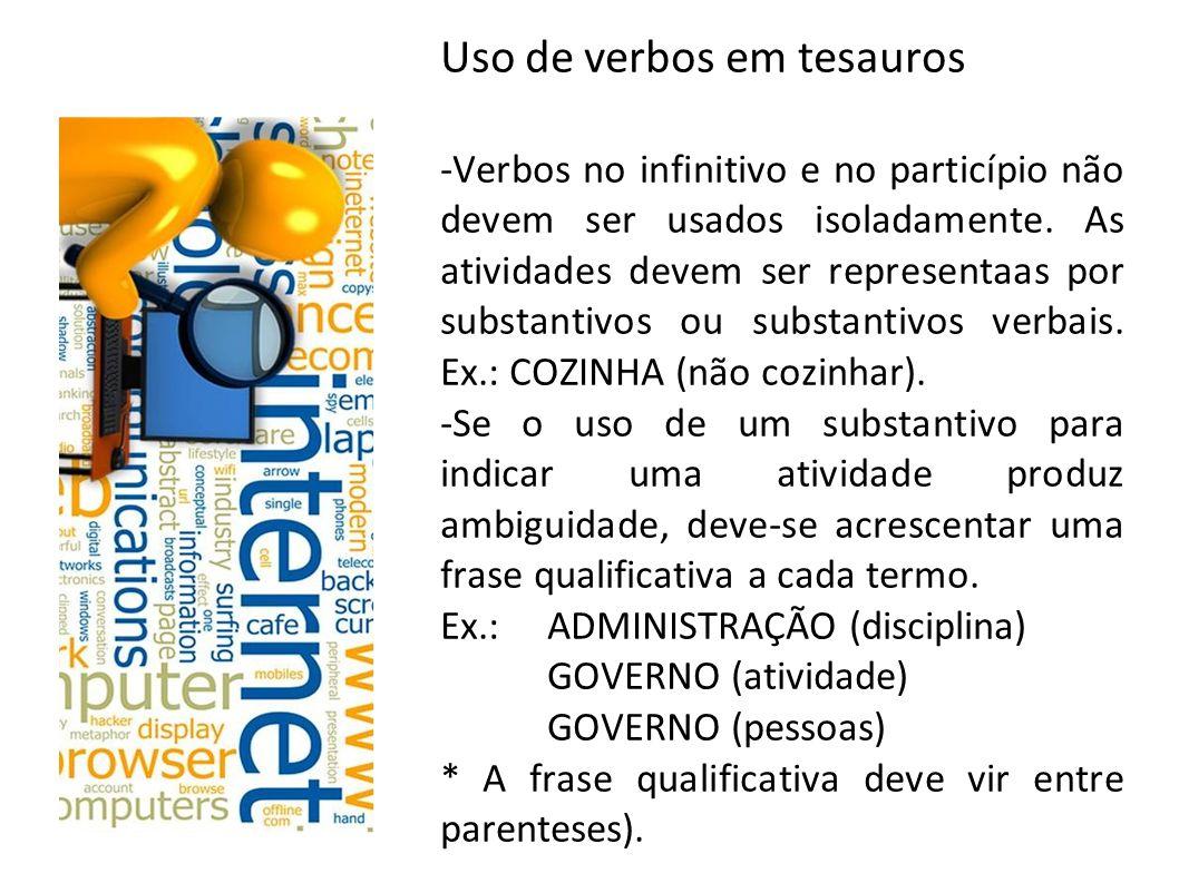 Uso de verbos em tesauros -Verbos no infinitivo e no particípio não devem ser usados isoladamente.