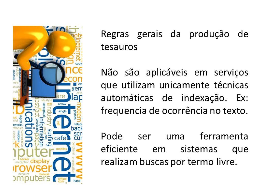 Regras gerais da produção de tesauros Não são aplicáveis em serviços que utilizam unicamente técnicas automáticas de indexação.