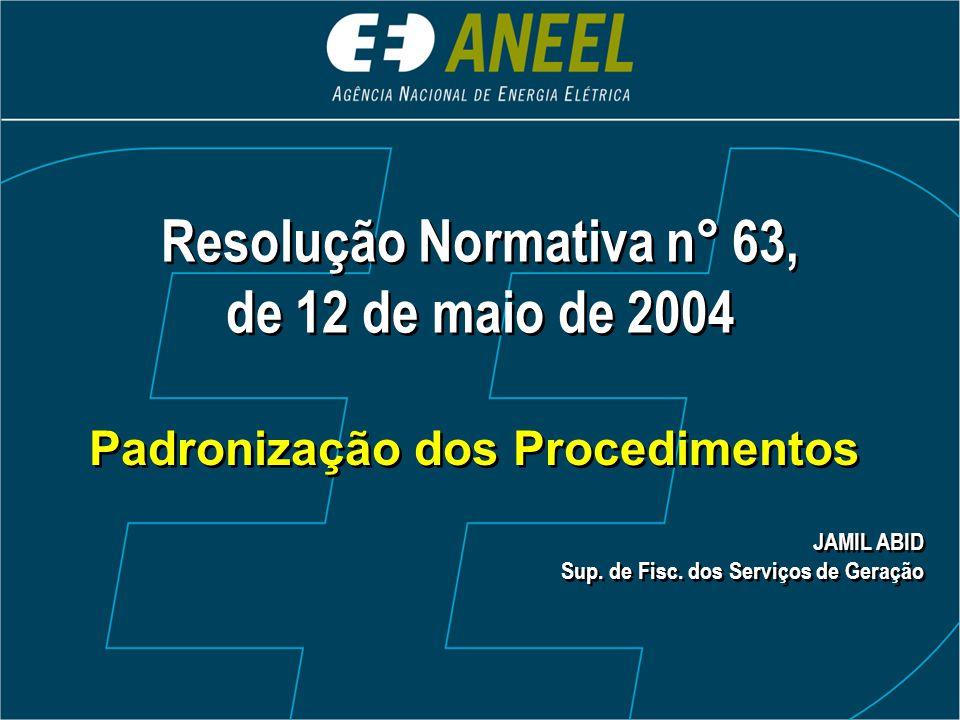 Resolução Normativa n° 63, de 12 de maio de 2004 Resolução Normativa n° 63, de 12 de maio de 2004 Padronização dos Procedimentos JAMIL ABID Sup.