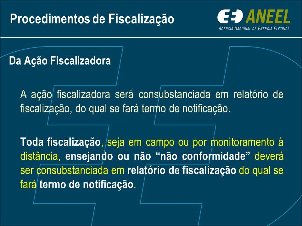 Da Ação Fiscalizadora A ação fiscalizadora será consubstanciada em relatório de fiscalização, do qual se fará termo de notificação.