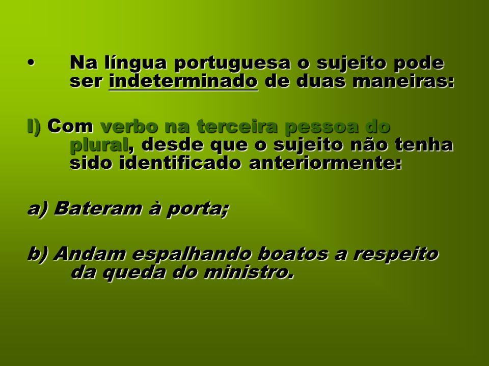 Na língua portuguesa o sujeito pode ser indeterminado de duas maneiras:Na língua portuguesa o sujeito pode ser indeterminado de duas maneiras: I) Com