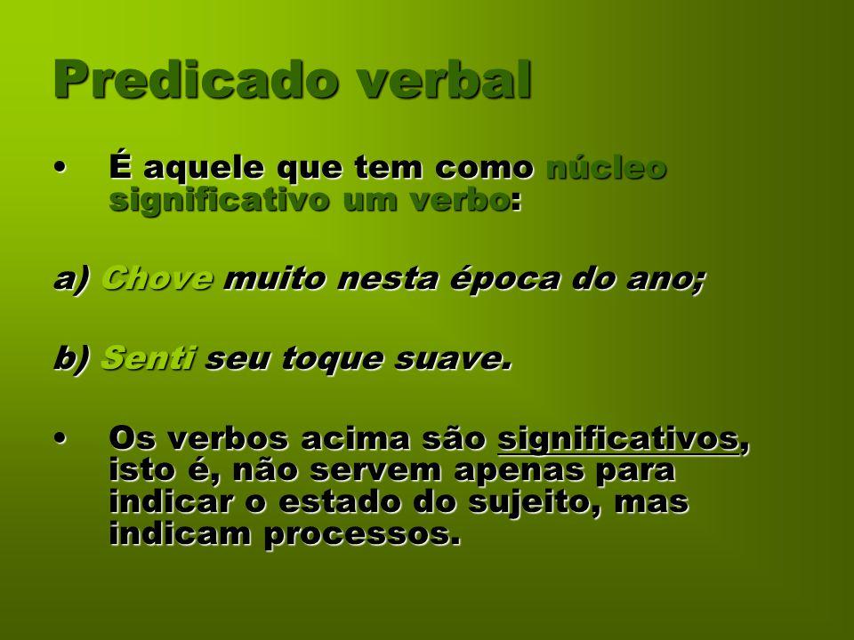 Predicado verbal É aquele que tem como núcleo significativo um verbo:É aquele que tem como núcleo significativo um verbo: a) Chove muito nesta época d