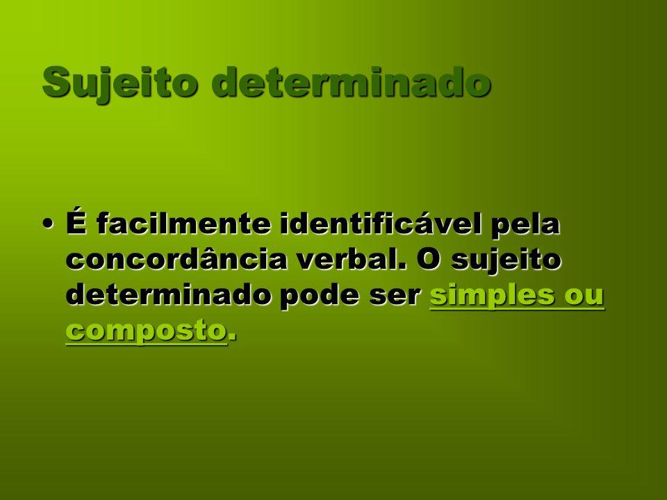 Sujeito determinado É facilmente identificável pela concordância verbal. O sujeito determinado pode ser simples ou composto.É facilmente identificável