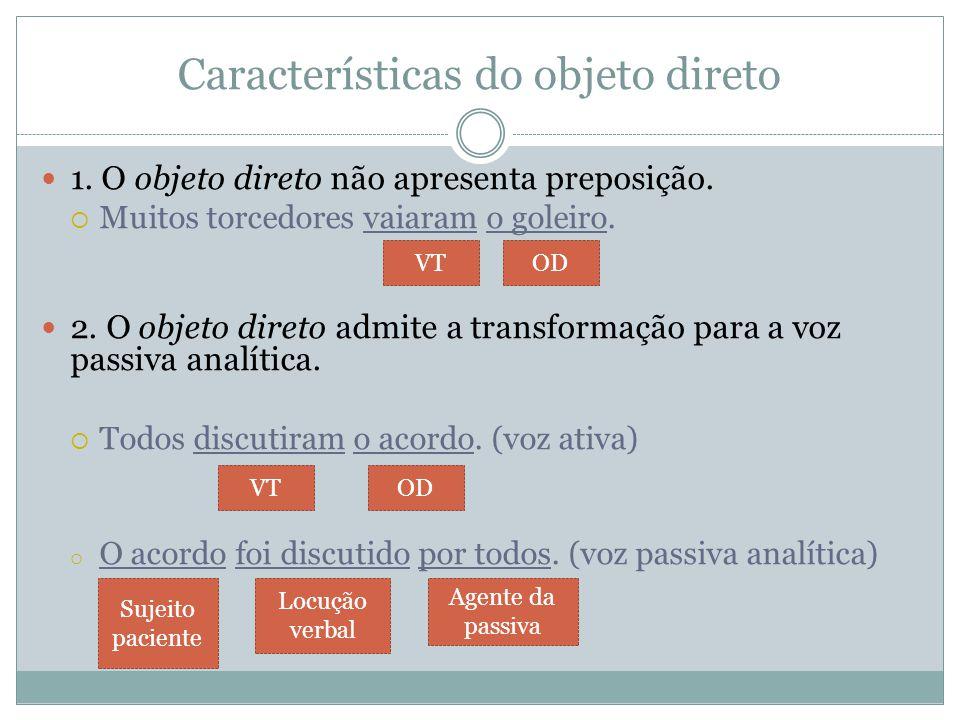 Características do objeto direto 1.O objeto direto não apresenta preposição.