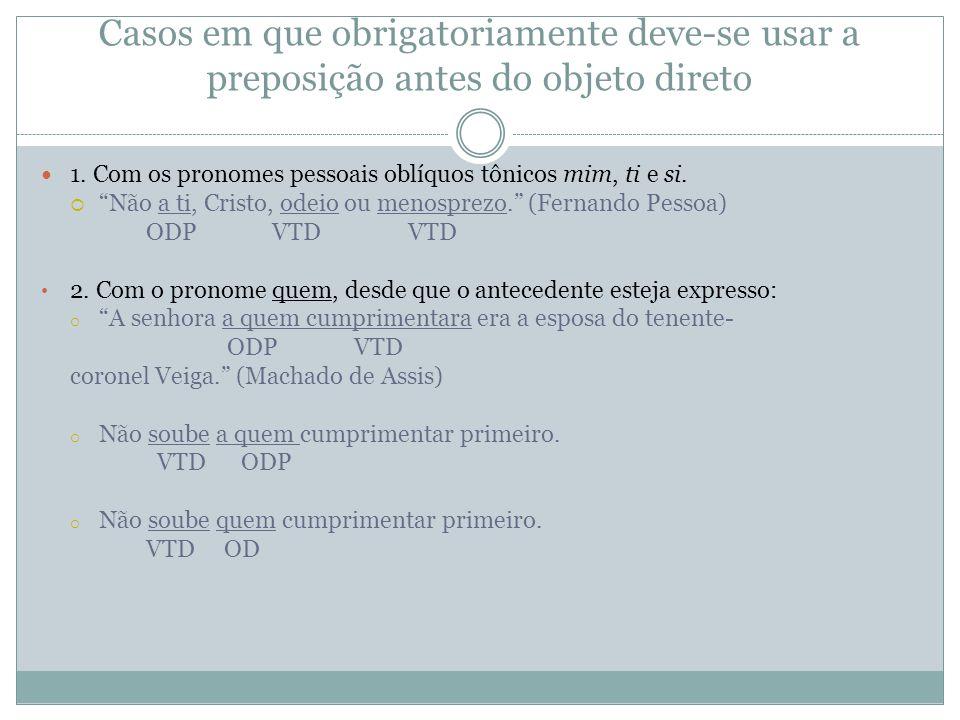 Casos em que obrigatoriamente deve-se usar a preposição antes do objeto direto 1.