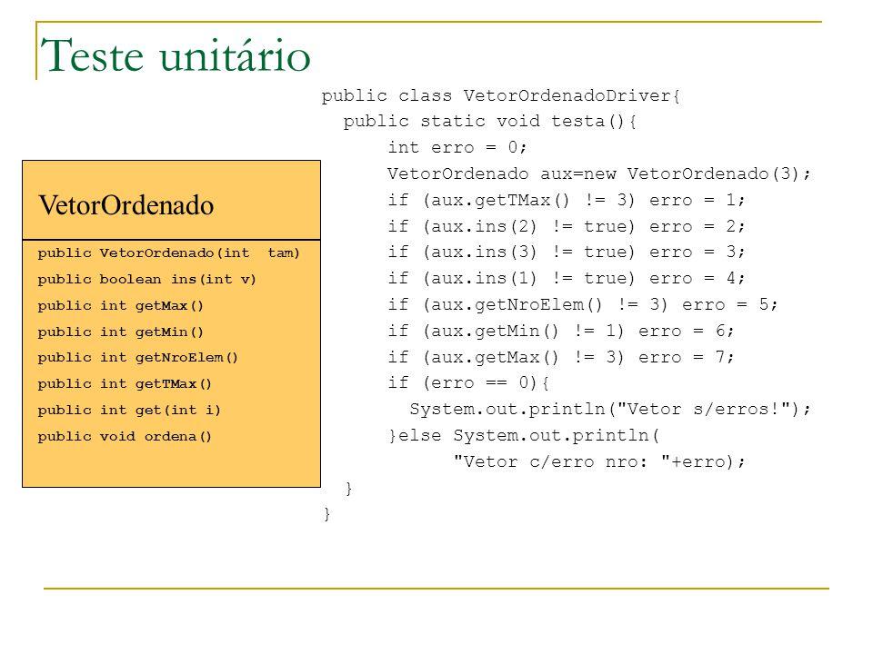 Teste unitário public class VetorOrdenadoDriver{ public static void testa(){ int erro = 0; VetorOrdenado aux=new VetorOrdenado(3); if (aux.getTMax() !