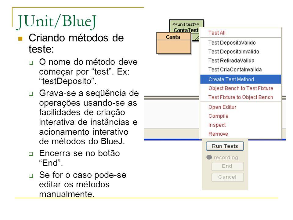 """JUnit/BlueJ Criando métodos de teste:  O nome do método deve começar por """"test"""". Ex: """"testDeposito"""".  Grava-se a seqüência de operações usando-se as"""