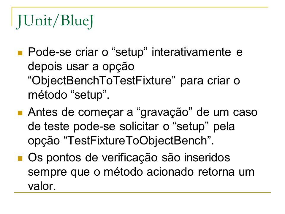 """JUnit/BlueJ Pode-se criar o """"setup"""" interativamente e depois usar a opção """"ObjectBenchToTestFixture"""" para criar o método """"setup"""". Antes de começar a """""""
