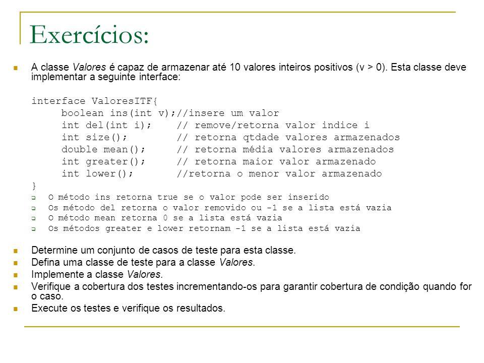 Exercícios: A classe Valores é capaz de armazenar até 10 valores inteiros positivos (v > 0). Esta classe deve implementar a seguinte interface: interf