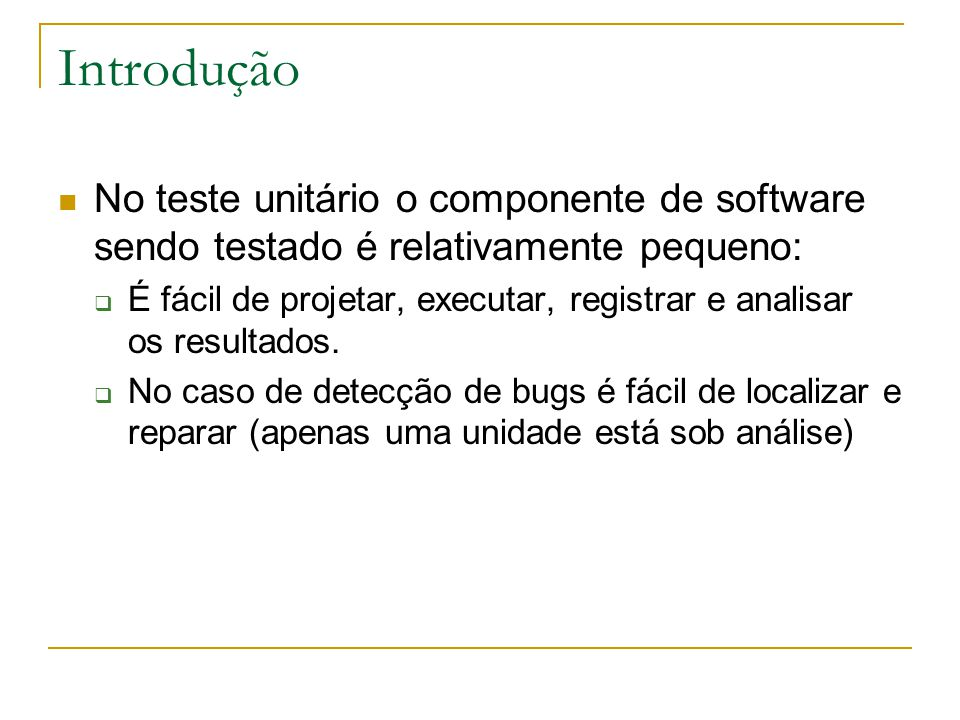 JUnit: Escrevendo Testes Simples import junit.framework.TestCase; public class testFuncionario extends TestCase { private Funcionario f; protected void setUp() throws Exception { super.setUp(); f = new Funcionario( Ze ,432567,20); } public void testSalarioBruto() { double sb = f.salarioBruto(100); assertTrue(2000.0 == sb); } public void testSalarioLiquido1() { double sl = f.salarioLiquido(1000); assertTrue(900 == sl); } public void testSalarioLiquido2() { double sl = f.salarioLiquido(2000); assertTrue(1500 == sl); } public void testSalarioLiquido3() { double sl = f.salarioLiquido(3000); assertTrue(2250 == sl); } public void testSalarioLiquido4() { double sl = f.salarioLiquido(5000); assertTrue(3125 == sl); } public void testSalarioLiquido5() { double sl = f.salarioLiquido(6000); assertTrue(3750 == sl); }