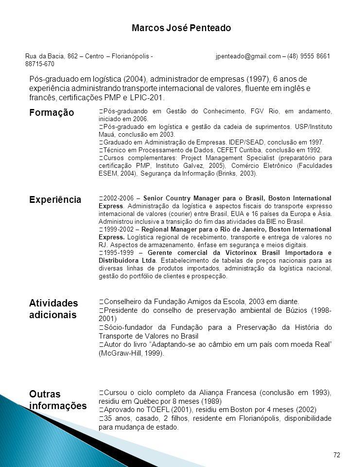 71 Currículo é o documento em que se reúnem dados relativos às características pessoais, formação, experiência profissional e/ou trabalhos realizados