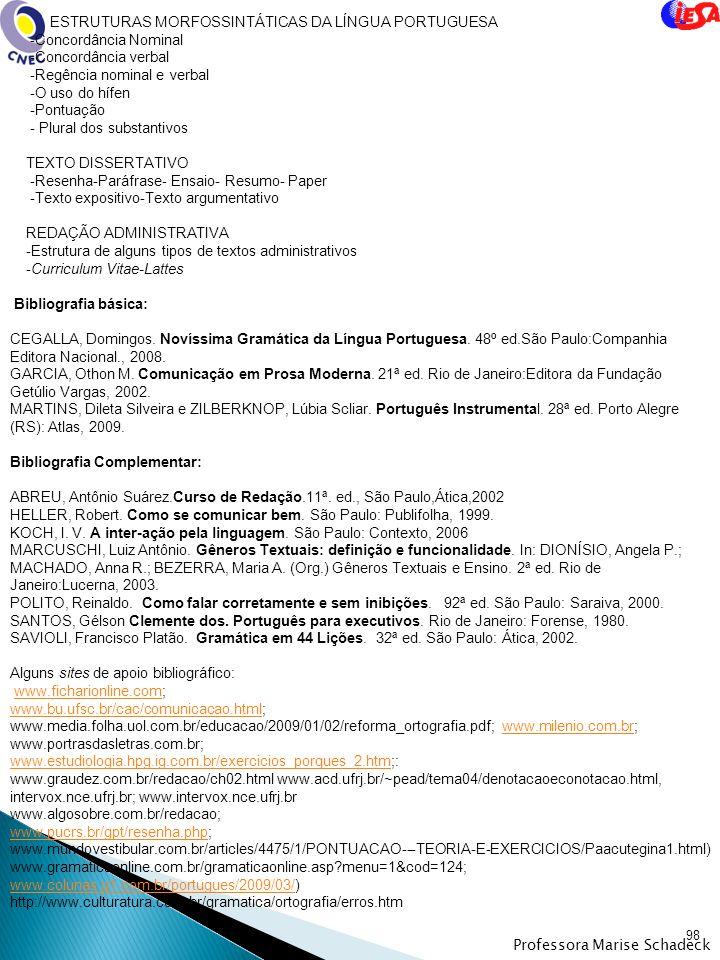 97 Professora Marise Schadeck EMENTA LÍNGUA PORTUGUESA II Professor (a): Marise Schadeck Carga horária: 40h Ano: 2011- 2º semestre Ementa: Redação: no