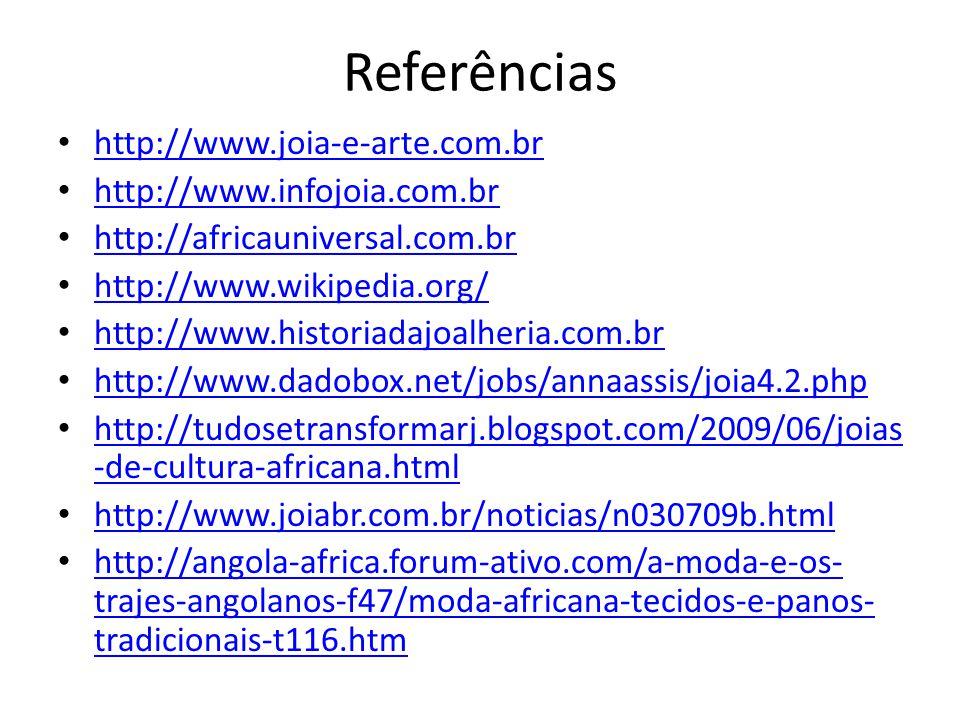 Referências http://www.joia-e-arte.com.br http://www.infojoia.com.br http://africauniversal.com.br http://www.wikipedia.org/ http://www.historiadajoal
