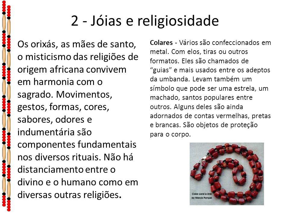 2 - Jóias e religiosidade Os orixás, as mães de santo, o misticismo das religiões de origem africana convivem em harmonia com o sagrado. Movimentos, g