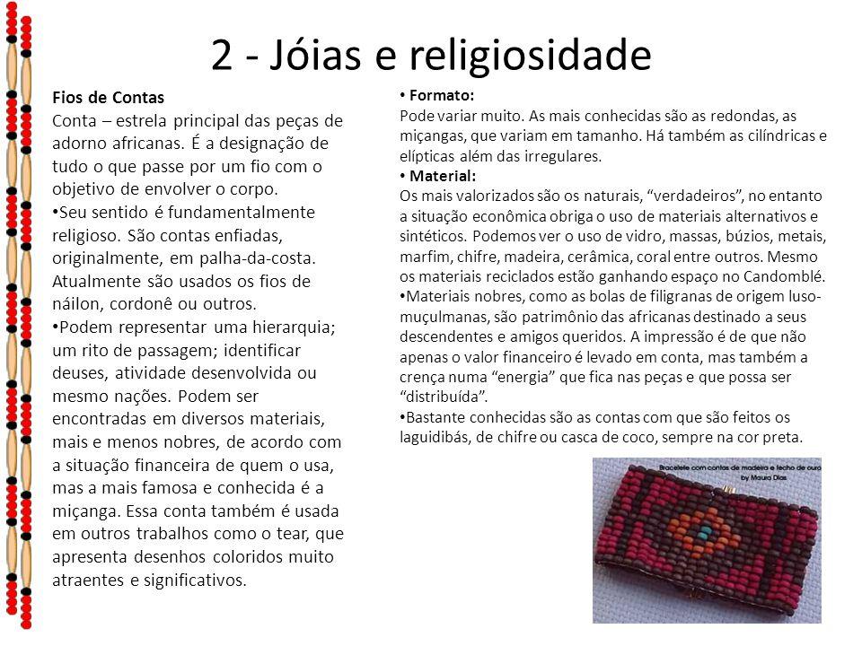 2 - Jóias e religiosidade Formato: Pode variar muito. As mais conhecidas são as redondas, as miçangas, que variam em tamanho. Há também as cilíndricas