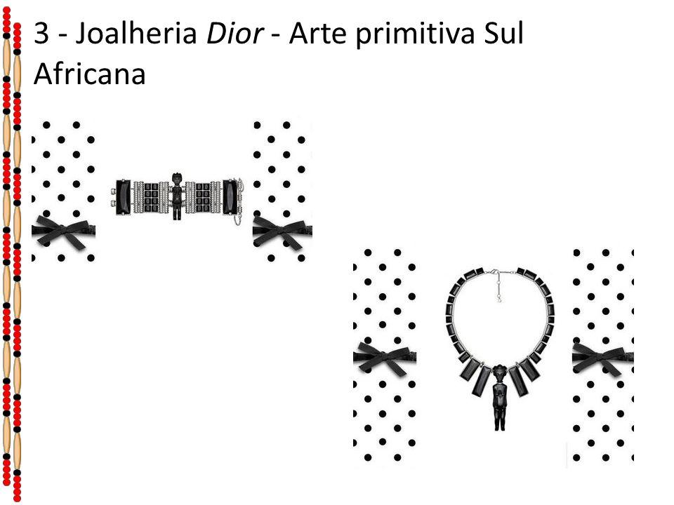 3 - Joalheria Dior - Arte primitiva Sul Africana