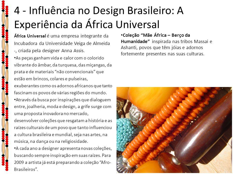 4 - Influência no Design Brasileiro: A Experiência da África Universal África Universal é uma empresa integrante da Incubadora da Universidade Veiga d