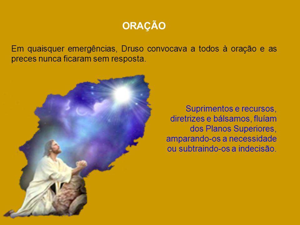 ORAÇÃO Em quaisquer emergências, Druso convocava a todos à oração e as preces nunca ficaram sem resposta. Suprimentos e recursos, diretrizes e bálsamo
