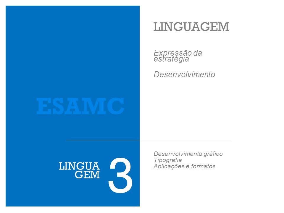 LINGUAGEM 3 ESAMC Desenvolvimento gráfico Tipografia Aplicações e formatos Expressão da estratégia Desenvolvimento