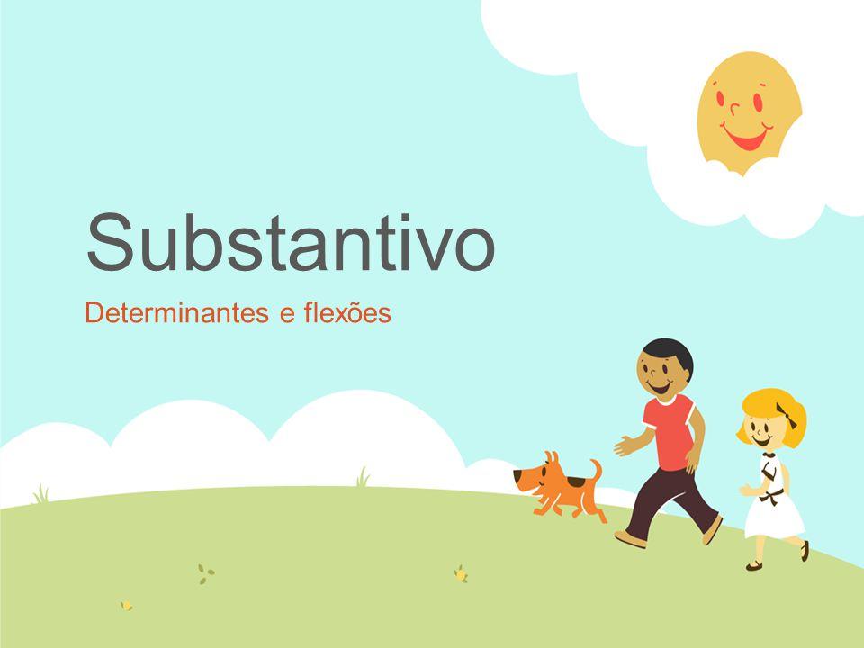 Substantivo Determinantes e flexões