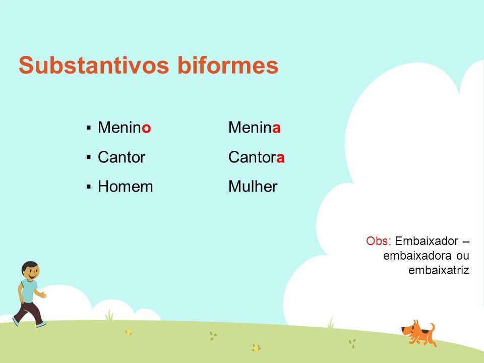 Substantivos biformes  MeninoMenina  CantorCantora  HomemMulher Obs: Embaixador – embaixadora ou embaixatriz