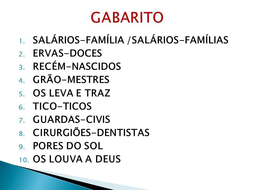 1. SALÁRIOS-FAMÍLIA /SALÁRIOS-FAMÍLIAS 2. ERVAS-DOCES 3. RECÉM-NASCIDOS 4. GRÃO-MESTRES 5. OS LEVA E TRAZ 6. TICO-TICOS 7. GUARDAS-CIVIS 8. CIRURGIÕES