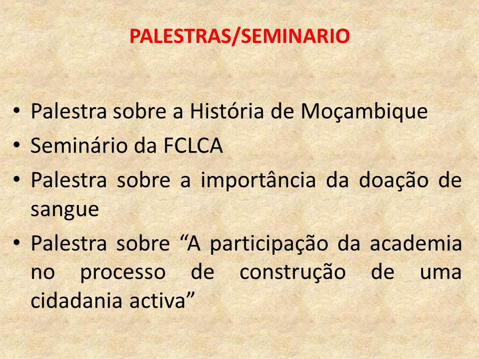 """PALESTRAS/SEMINARIO Palestra sobre a História de Moçambique Seminário da FCLCA Palestra sobre a importância da doação de sangue Palestra sobre """"A part"""