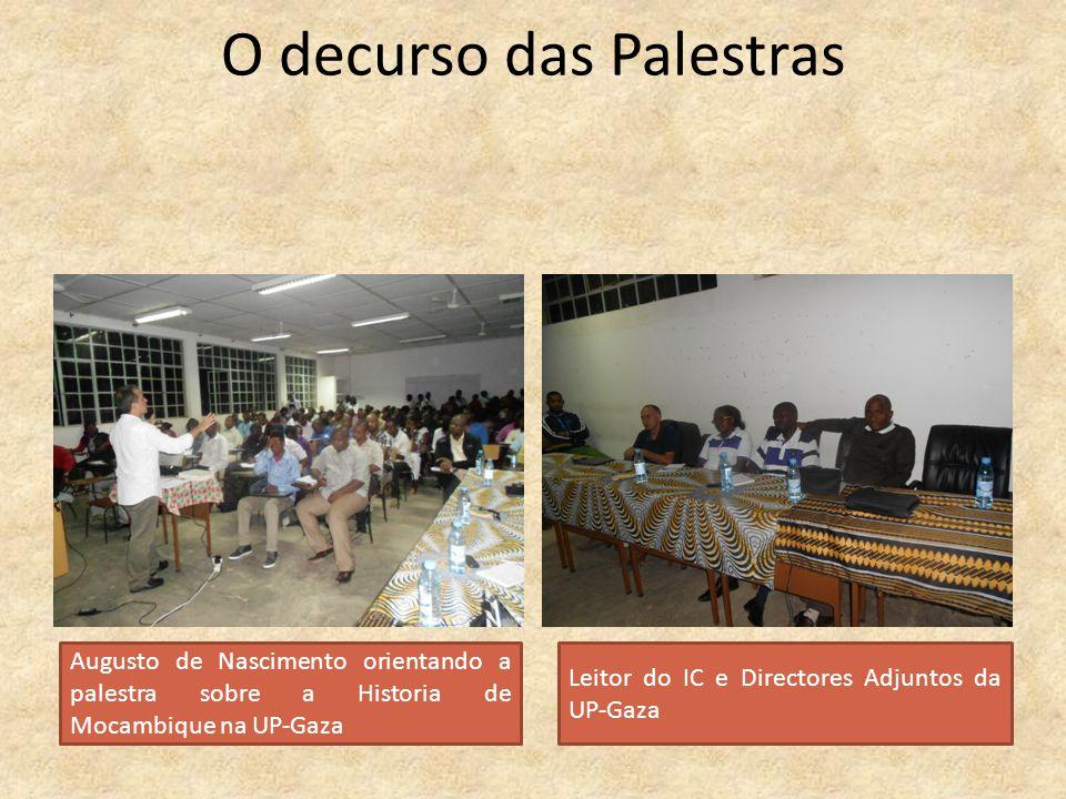 O decurso das Palestras Augusto de Nascimento orientando a palestra sobre a Historia de Mocambique na UP-Gaza Leitor do IC e Directores Adjuntos da UP