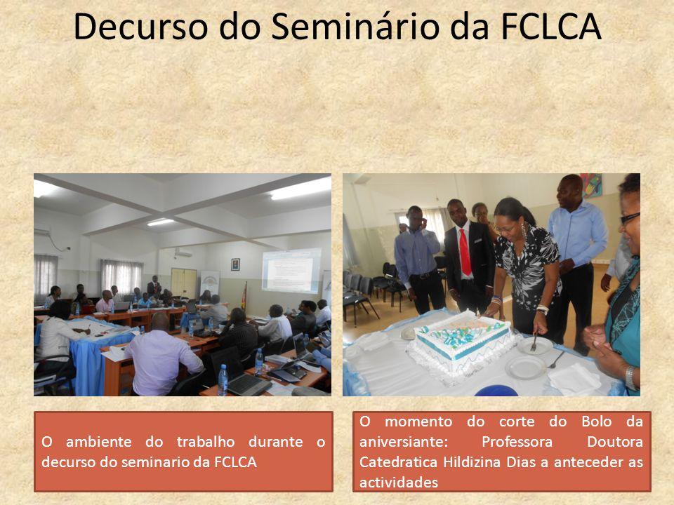 Decurso do Seminário da FCLCA O ambiente do trabalho durante o decurso do seminario da FCLCA O momento do corte do Bolo da aniversiante: Professora Do