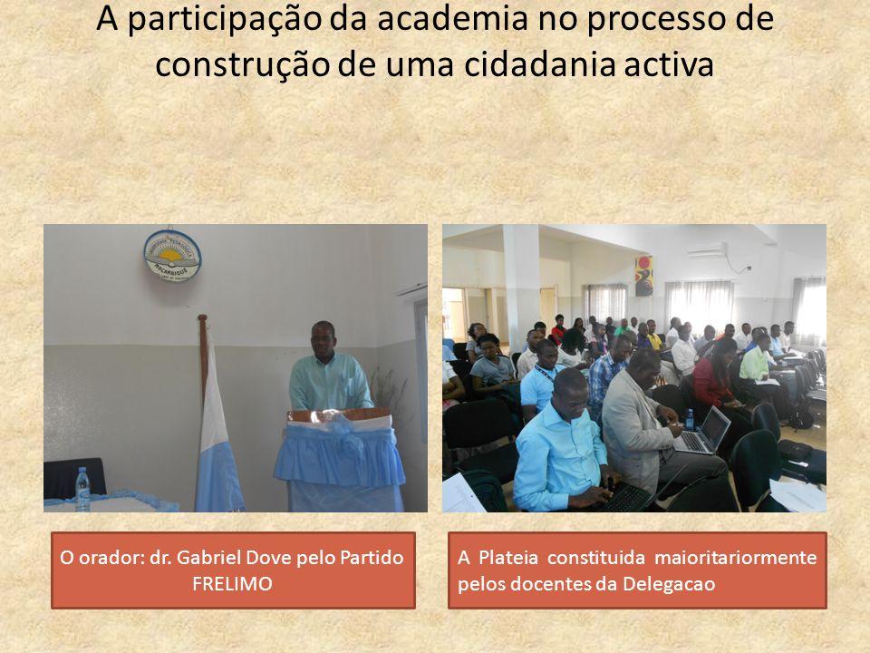 A participação da academia no processo de construção de uma cidadania activa O orador: dr. Gabriel Dove pelo Partido FRELIMO A Plateia constituida mai