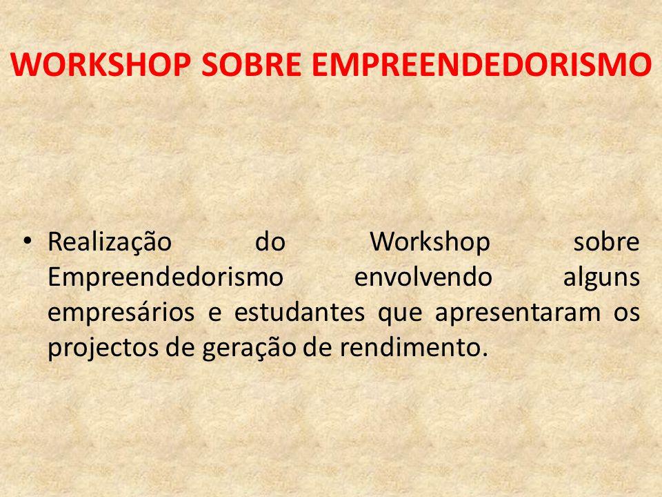 WORKSHOP SOBRE EMPREENDEDORISMO Realização do Workshop sobre Empreendedorismo envolvendo alguns empresários e estudantes que apresentaram os projectos