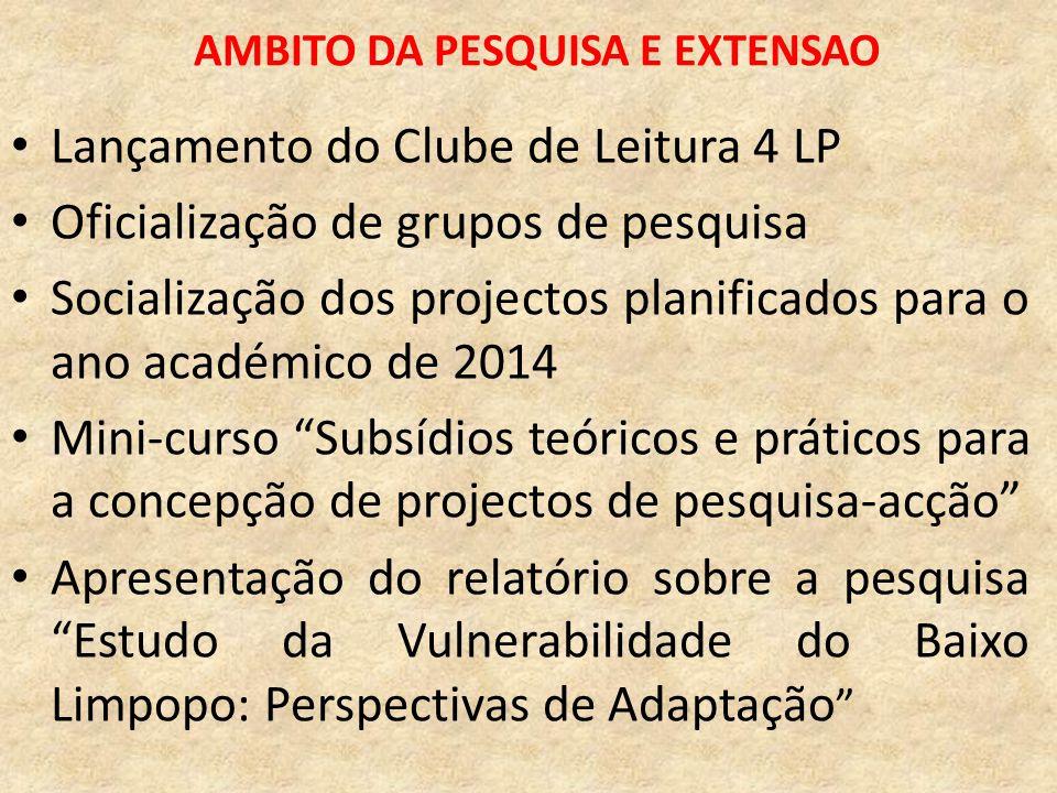 AMBITO DA PESQUISA E EXTENSAO Lançamento do Clube de Leitura 4 LP Oficialização de grupos de pesquisa Socialização dos projectos planificados para o a
