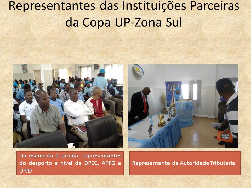 Representantes das Instituições Parceiras da Copa UP-Zona Sul Da esquerda à direita: representantes do desporto a nível da DPEC, APFG e DPJD Represent