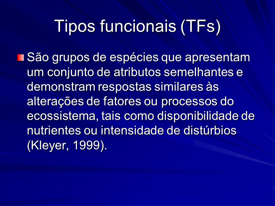 Tipos funcionais (TFs) São grupos de espécies que apresentam um conjunto de atributos semelhantes e demonstram respostas similares às alterações de fa