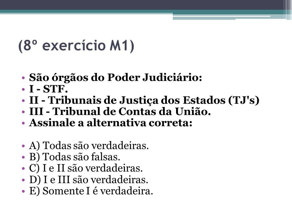 (8º exercício M1) São órgãos do Poder Judiciário: I - STF. II - Tribunais de Justiça dos Estados (TJ's) III - Tribunal de Contas da União. Assinale a