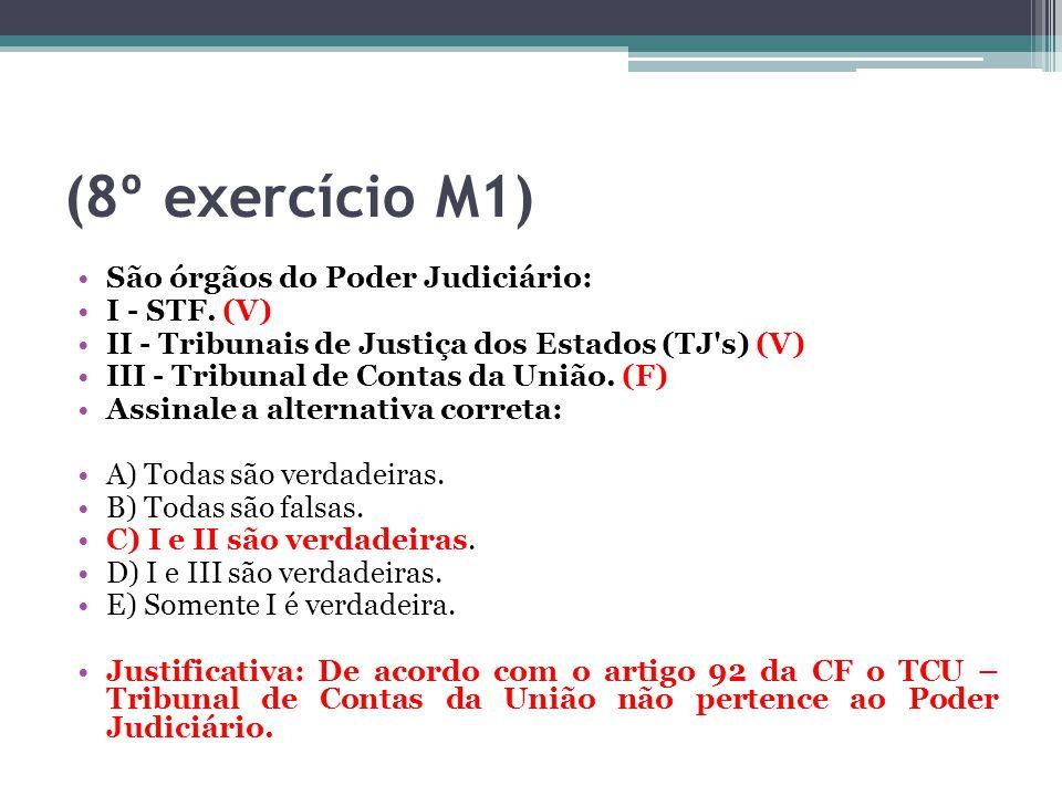 (8º exercício M1) São órgãos do Poder Judiciário: I - STF. (V) II - Tribunais de Justiça dos Estados (TJ's) (V) III - Tribunal de Contas da União. (F)