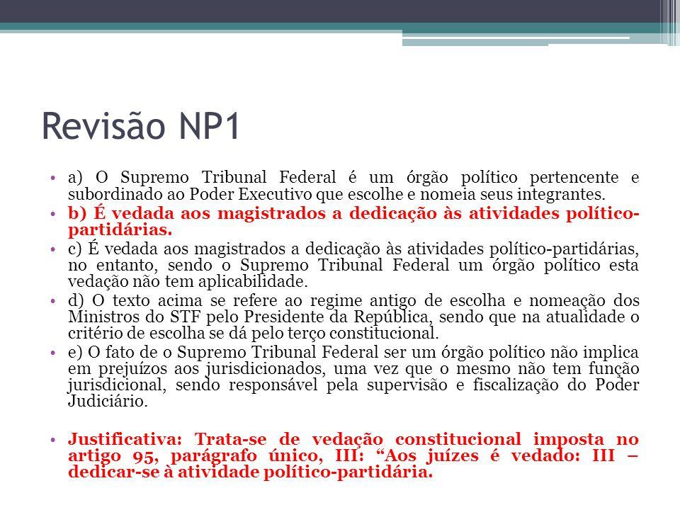 Revisão NP1 a) O Supremo Tribunal Federal é um órgão político pertencente e subordinado ao Poder Executivo que escolhe e nomeia seus integrantes. b) É