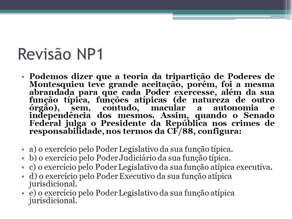 Revisão NP1 Podemos dizer que a teoria da tripartição de Poderes de Montesquieu teve grande aceitação, porém, foi a mesma abrandada para que cada Pode