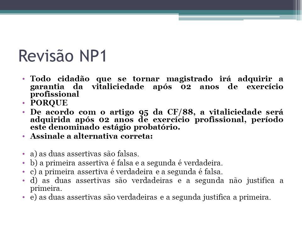 Revisão NP1 Todo cidadão que se tornar magistrado irá adquirir a garantia da vitaliciedade após 02 anos de exercício profissional PORQUE De acordo com