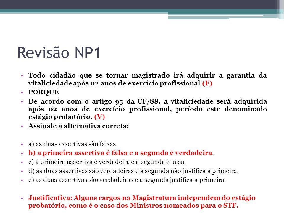 Revisão NP1 Todo cidadão que se tornar magistrado irá adquirir a garantia da vitaliciedade após 02 anos de exercício profissional (F) PORQUE De acordo